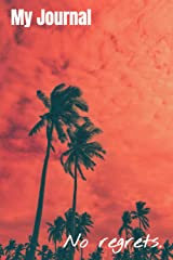 My Journal: No Regrets - A Daily Journal, Striking Palm Tree Sunset, Inspirational Journal - Diary Paperback