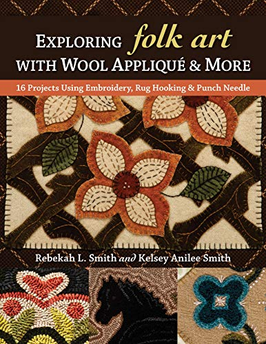 Compare Textbook Prices for Exploring Folk Art with Wool Appliqué & More: 16 Projects Using Embroidery, Rug Hooking & Punch Needle  ISBN 9781617458132 by Smith, Rebekah L.,Smith, Kelsey Anilee