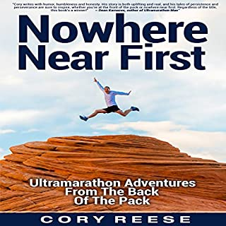 Nowhere Near First     Ultramarathon Adventures from the Back of the Pack              By:                                                                                                                                 Cory Reese                               Narrated by:                                                                                                                                 Cory Reese                      Length: 6 hrs and 48 mins     129 ratings     Overall 4.4
