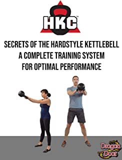 Secrets of the Hardstyle Kettlebell-A Complete Training System for Optimal Performance