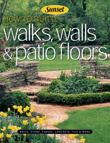 How to Build Walks, Walls and Patio Floors: Brick, Stone, Pavers, Concrete, Tile and More