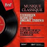 Stockhausen: Gesang des Jünglinge, Studien I & II (Mono Version)