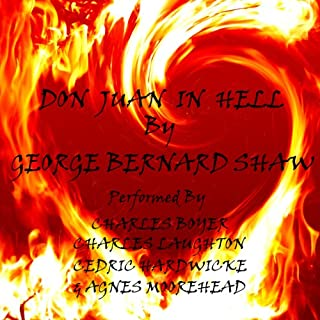 Don Juan in Hell                   By:                                                                                                                                 George Bernard Shaw                               Narrated by:                                                                                                                                 Charles Boyer,                                                                                        Charles Laughton,                                                                                        Cedric Hardwicke,                   and others                 Length: 1 hr and 34 mins     4 ratings     Overall 4.5