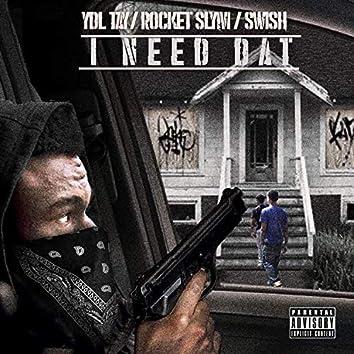 I Need Dat (feat. YDL Tay & Swish)