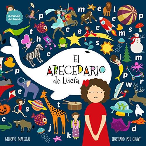 El abecedario de Lucía : (Lucy´s Alphabet) (Spanish edition) Un libro ilustrado para niños sobre las letras y el abecedario (El mundo de Lucía nº 9)