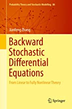 Backward Stochastic Differential Equations: From Linear to Fully Nonlinear Theory (Probability Theory and Stochastic Modelling Book 86)