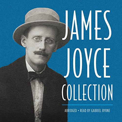 James Joyce Collection                   By:                                                                                                                                 James Joyce                               Narrated by:                                                                                                                                 Gabriel Byrne                      Length: 5 hrs and 8 mins     1 rating     Overall 5.0