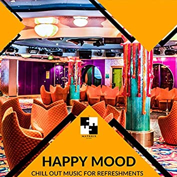 Happy Mood - Chill Out Music For Refreshments