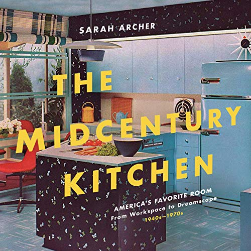 The Midcentury Kitchen: America's Favorite Room, from Workspace to...