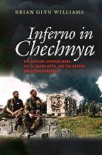 Inferno in Chechnya: The Russian-Chechen Wars, the Al Qaeda Myth, and the Boston Marathon Bombings