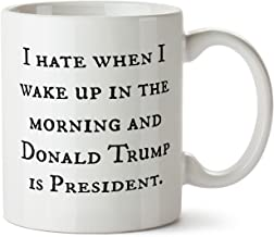 I Hate When I Wake Up In The Morning and Donald Trump Is President Election Results 2016 Coffee Mug