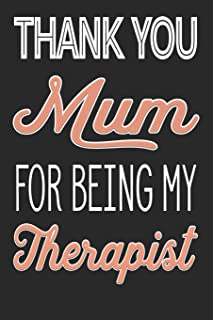 Thank You Mum: For Being My Therapist - Notebook Notepad Journal - 6 X 9 Inch