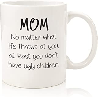 Mom No Matter What, Ugly Children Funny Coffee Mug - Best Birthday Gifts For Mom, Women - Unique Mothers Day Gift Idea For Her From Son or Daughter - Cool Present For a Mother - Fun Novelty Cup -11oz