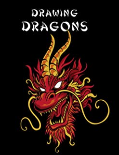 Drawing Dragons: How to Draw Dragons, How to Draw Dragons Book, Drawing Fantastic Dragons, Drawing Dragons for 10 Year Old...