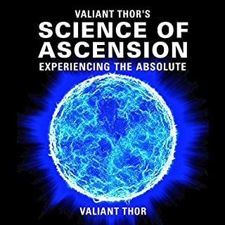 Valiant Thor's Science of Ascension: Experiencing the Absolute audiobook cover art