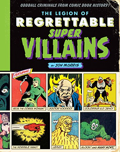 The Legion of Regrettable Supervillains: Oddball Criminals from Comic Book History (English Edition)
