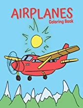 Airplanes Coloring Book: Antistress And Relieving Large Pictures Of Airplanes