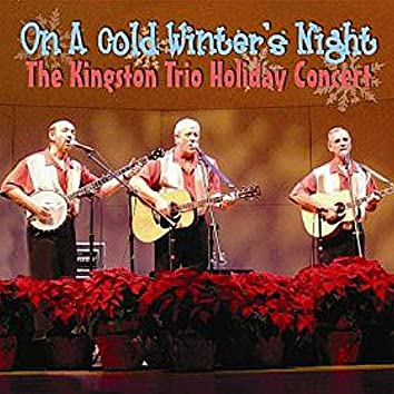 On a Cold Winter Night: The Kingston Trio Holiday Concert