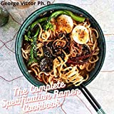The Complete Specification Ramen Cookbook: Simple $ Easy Home-style Great Recipes from Japanese Cuis...