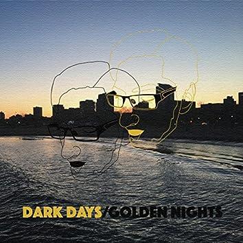 Dark Days/Golden Nights