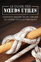 Le Guide des Noeuds Utiles: Comment Nouer les 25+ Noeuds de Corde les Plus Pratiques: 8