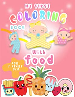 My First Coloring Book For 1 Year Old With Food: Jumbo Coloring Book For +1 Ages Of Cute Fruits And Vegetables / Sweets an...