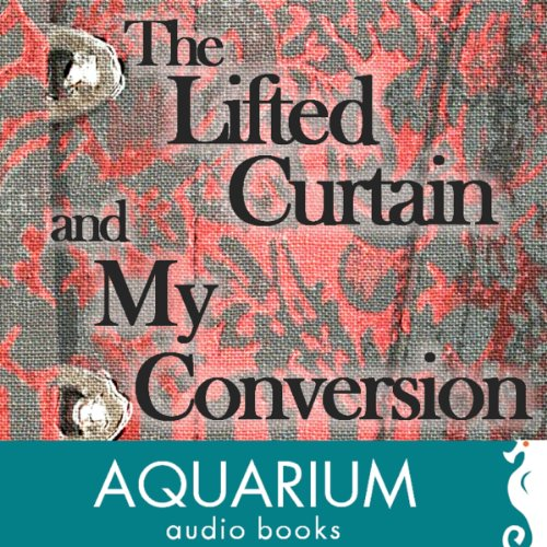 The Lifted Curtain & My Conversion  By  cover art