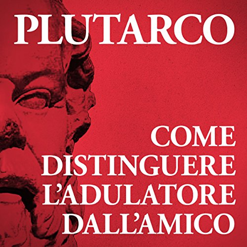 Come distinguere l'adulatore dall'amico  Audiolibri
