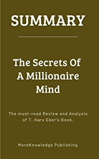 Summary: The Secrets Of A Millionaire Mind: The must-read Review and Analysis of T. Harv Eker's Book.