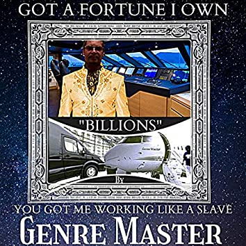 "Got a Fortune I Own ""Billions"" You Got Me Working Like a Slave"