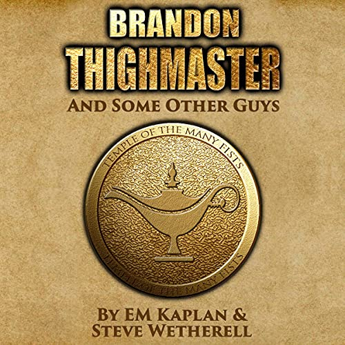 Brandon Thighmaster and Some Other Guys Audiobook By Steve Wetherell, EM Kaplan, Authors and Dragons cover art
