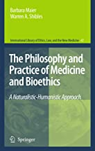 The Philosophy and Practice of Medicine and Bioethics: A Naturalistic-Humanistic Approach (International Library of Ethics, Law, and the New Medicine)