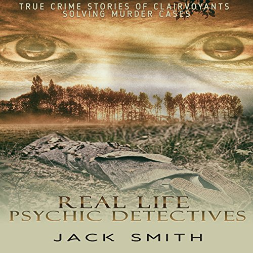 Real Life Psychic Detectives: True Crime Stories of Clairvoyants Solving Murder Cases audiobook cover art