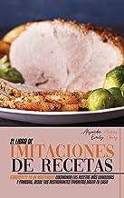 El Libro de Imitaciones de Recetas: Conviértete en Un Masterchef Cocinando las Recetas más Conocidas y Famosas, desde Tus ...