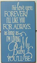PotteLove I'll Love You Forever I'll Like You for Always As Long As I'm Living My Baby You'll Be Wood Hanging Sign