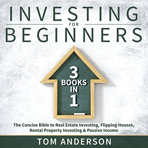 Investing for Beginners: 3 Books in 1: The Concise Bible to Real Estate Investing, Flipping Houses, Rental Property Investing & Passive Income.  audiobook cover art
