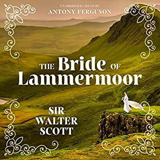 The Bride of Lammermoor                   By:                                                                                                                                 Sir Walter Scott                               Narrated by:                                                                                                                                 Antony Ferguson                      Length: 13 hrs and 15 mins     6 ratings     Overall 3.8