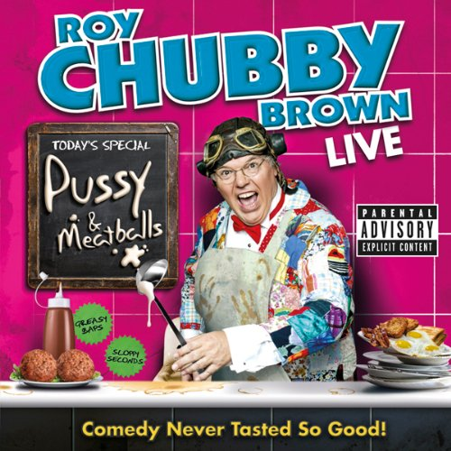 Roy Chubby Brown: Pussy & Meatballs audiobook cover art