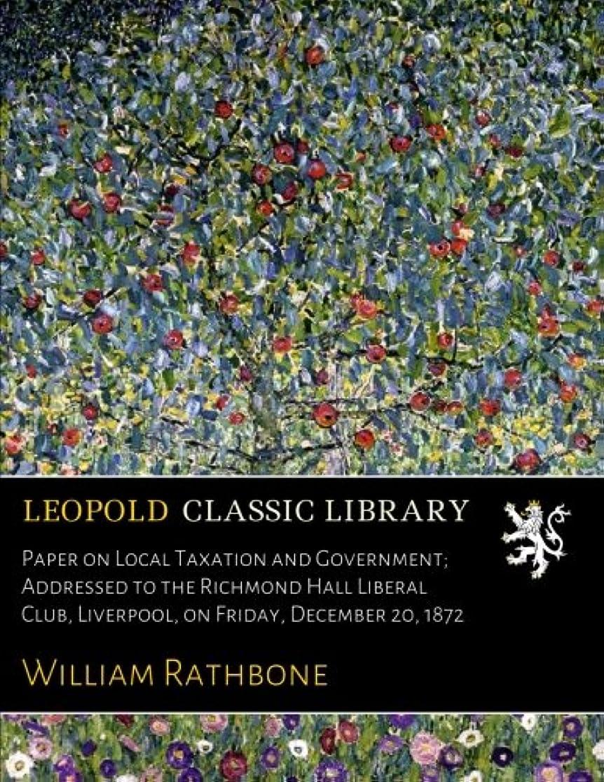 イーウェル取る駅Paper on Local Taxation and Government; Addressed to the Richmond Hall Liberal Club, Liverpool, on Friday, December 20, 1872