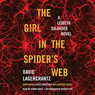 The Girl in the Spider's Web     A Lisbeth Salander Novel, Continuing Stieg Larsson's Millennium Series              By:                                                                                                                                 David Lagercrantz                               Narrated by:                                                                                                                                 Simon Vance                      Length: 13 hrs and 23 mins     20,373 ratings     Overall 4.3