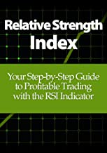 Relative Strength Index: Your Step-by-Step Guide to Profitable Trading with the RSI Indicator