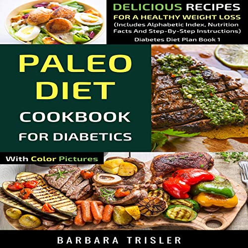 Paleo Diet Cookbook for Diabetics with Color Pictures: Delicious Recipes for a Healthy Weight Loss (Includes Alphabetic Index, Nutrition Facts and Step-by-Step Instructions) (Diabetes Diet Plan 1) cover art