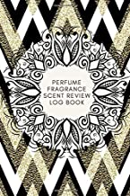 """Perfume Fragrance Scent Review Log Book: Fragrance and Perfume Collection Record Notebook, Keepsake Book Journal to Rate Concentrated Essential Oils, ... 6""""x9"""" 120 pages (Perfumes Guide Notepad)"""