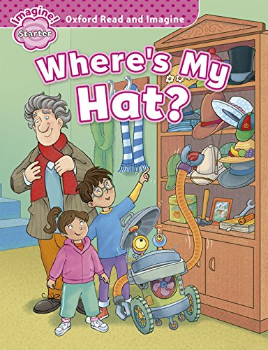 Oxford Read and Imagine: Oxford Read & Imagine Starter Where'S My Hat? - 9780194722407