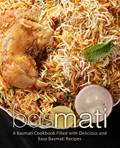 Basmati: A Basmati Cookbook Filled with Delicious and Easy Basmati...