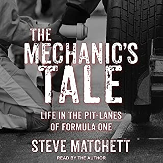 The Mechanic's Tale     Life in the Pit-Lanes of Formula One              By:                                                                                                                                 Steve Matchett                               Narrated by:                                                                                                                                 Steve Matchett                      Length: 9 hrs and 14 mins     16 ratings     Overall 4.3