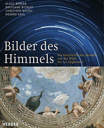 Bilder des Himmels: Die Geschichte des Jenseits von der Bibel bis zur Gegenwart