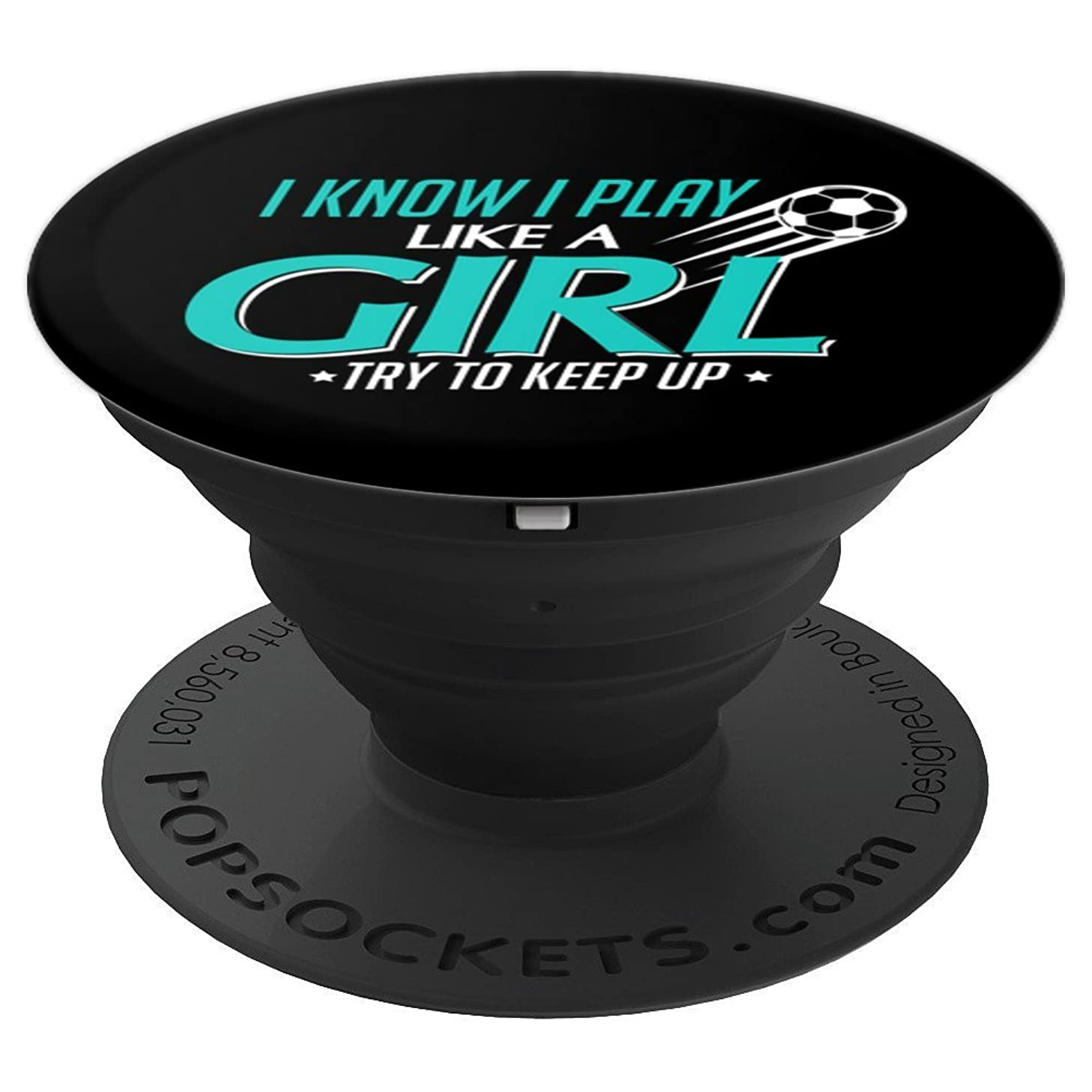 I Know I Play Like a Girl, Try To Keep Up Soccer - PopSockets Grip and Stand for Phones and Tablets