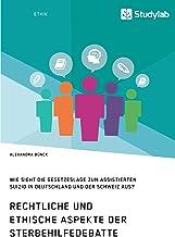 Rechtliche und ethische Aspekte der Sterbehilfedebatte. Wie sieht die Gesetzeslage zum assistierten Suizid in Deutschland ...