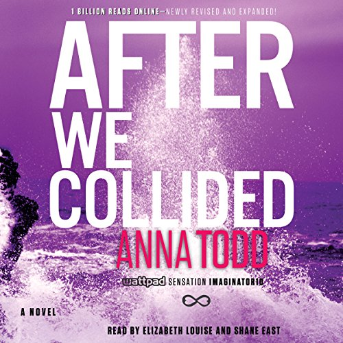 After We Collided     The After Series              By:                                                                                                                                 Anna Todd                               Narrated by:                                                                                                                                 Shane East,                                                                                        Elizabeth Louise                      Length: 19 hrs and 16 mins     41 ratings     Overall 4.4